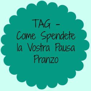 tag-come-spendete-la-vostra-pausa-pranzo